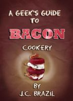 Cover for 'A Geek's Guide to Bacon Cookery: A Cookbook for Bacon Lovers'