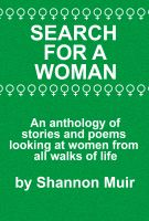 Cover for 'Search for a Woman:  An Anthology of Stories and Poems Looking at Women from All Walks of Life'