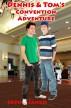 Dennis and Tom's Convention Adventure by Josh Jango