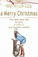 Cover for 'We Wish You a Merry Christmas Pure Sheet Music Solo for Cello, Arranged by Lars Christian Lundholm'