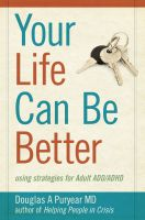 Cover for 'Your Life Can Be Better: using strategies for Adult ADD/ADHD'