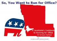 Cover for 'So, You Want to Run for Office?  A Candidate's Cookbook to Running for Office In Grays Harbor County'