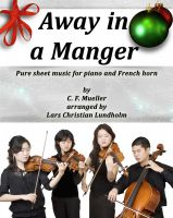 Cover for 'Away in a Manger Pure sheet music for piano and French horn by C. F. Mueller arranged by Lars Christian Lundholm'