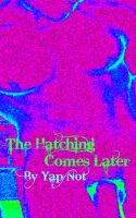Cover for 'The Hatching Comes Later'