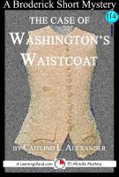Cover for 'The Case of Washington's Waistcoat: A 15-Minute Broderick Mystery'