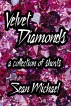 Velvet Diamonds, a collection of shorts by Sean Michael