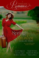 Cover for 'A Timeless Romance Anthology: Spring Vacation Collection by Josi S. Kilpack, Annette Lyon, Heather Justesen, Sarah M. Eden, Heather B. Moore'