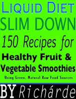 Cover for 'Liquid Diet Slim Down: 150 Recipes for Healthy Fruit & Vegetable Smoothies Using Green, Natural Raw Food Sources'