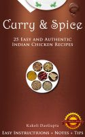 Cover for 'Curry And Spice - 25 Easy and Authentic Indian Chicken Recipes'