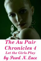Cover for 'The Au Pair Chronicles 4, Let the Girls Play (Lesbian Lactation Strap on Double Penetration Toys)'