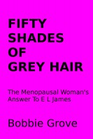 Bobbie Grove - Fifty Shades Of Grey Hair The Menopausal Woman's Answer To E L James