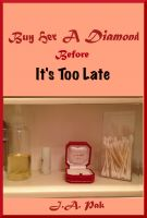 Cover for 'Buy Her A Diamond Before It's Too Late'
