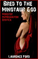 Cover for 'Bred To The Minotaur God (Monster Impregnation Erotica)'