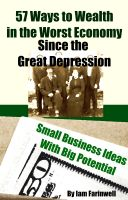 Cover for '57 Ways to Wealth in the Worst Economy Since the Great Depression:  Small Business Ideas With Big Potential'