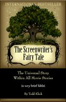 Cover for 'The Screenwriter's Fairy Tale: The Universal Story Within All Movie Stories (a very brief fable)'