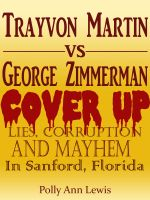 Pollyann Lewis - Trayvon Martin Cover UP Lies, Corruption And Mayhem In Sanford, Florida