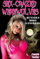 Fannie Tucker - Sex-Crazed Werewolves: Hunter's Moon Gangbang