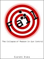 Cover for 'Fail: The Collpase of Reason in Gun Control'