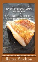 Cover for 'Basic Fish Cooking Methods: A No Frills Guide for Preparing Fresh Fish'