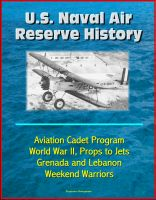 Cover for 'U.S. Naval Air Reserve History- Aviation Cadet Program, World War II, Props to Jets, Squantum, Grenada and Lebanon, Weekend Warriors'