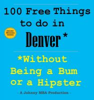 Cover for '100 Free Things to do in Denver* While Avoiding Bums and Hipsters'