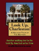 Cover for 'Look Up, Charleston! A Walking Tour of Charleston, South Carolina - The Battery'