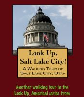 Cover for 'Look Up, Salt Lake City! A Walking Tour of Salt Lake City, Utah'