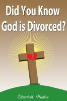 Cover for 'Did you know God is divorced?'