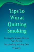 Cover for 'Tips to Win At Quitting Smoking, Finding the Missing  Piece in your Plan to Stop Smoking and Stay Quit'