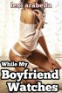While My Boyfriend Watches by Lexi Arabella