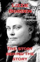 Cover for 'Lizzie Borden: The Story Behind the Story'