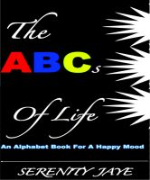 Serenity  Jaye - The ABCs of Life: An Alphabet Book For A Happy Mood