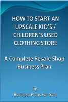 Cover for 'How To Start An Upscale Kid's / Children's Used Clothing Store: A Complete Resale Shop Business Plan'