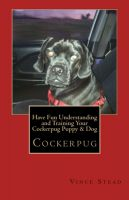 Cover for 'Have Fun Understanding and Training Your Cockerpug Puppy & Dog'