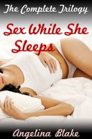 Cover for 'Sex While She Sleeps: The Complete Trilogy (rape fantasy, nonconsent erotica)'
