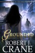 Grounded: Out of the Box, Book 4 by Robert J. Crane