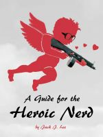 Cover for 'A Guide for the Heroic Nerd: An Intelligent Way to Pick Up Girls'