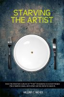 Cover for 'Starving the Artist: How the Internet Culture of'