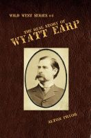 Cover for 'The Real Story of Wyatt Earp'