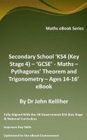 Cover for 'Secondary School 'KS4 (Key Stage 4) – 'GCSE' - Maths – Pythagoras' Theorem and Trigonometry– Ages 14-16' eBook'