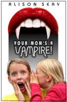 Cover for 'Your Mom's A Vampire!'
