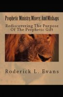 Cover for 'Prophetic Ministry, Misery, And Mishaps: Rediscovering the Purpose of the Prophetic Gift'