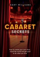 Cover for 'Cabaret Secrets - How to Create Your Own Show, Travel the World and Get Paid to Do What You Love'