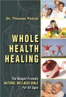 Cover for 'Whole Health Healing: The Budget Friendly Natural Wellness Bible for All Ages'