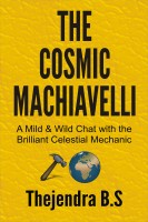 Thejendra B.S - The Cosmic Machiavelli - A Mild & Wild Chat with the Brilliant Celestial Mechanic