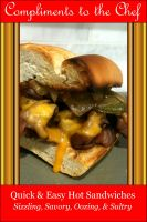 Cover for 'Quick & Easy Hot Sandwiches - Sizzling, Savory, Oozing, & Sultry'