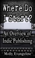 Cover for 'Where Do I Start? An Overview of Indie Publishing'