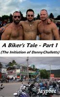 Cover for 'A Biker's Tale - Part 1 (The Initiation Of Danny Challetts)'