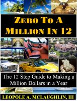 Cover for 'Zero to a Million in 12:  The 12 Step Guide to Becoming a Millionaire in a Year'