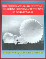 Cover for 'Silk Chutes and Hard Fighting: U.S. Marine Corps Parachute Units in World War II - Lakehurst Training Center, Parachute Accidents'